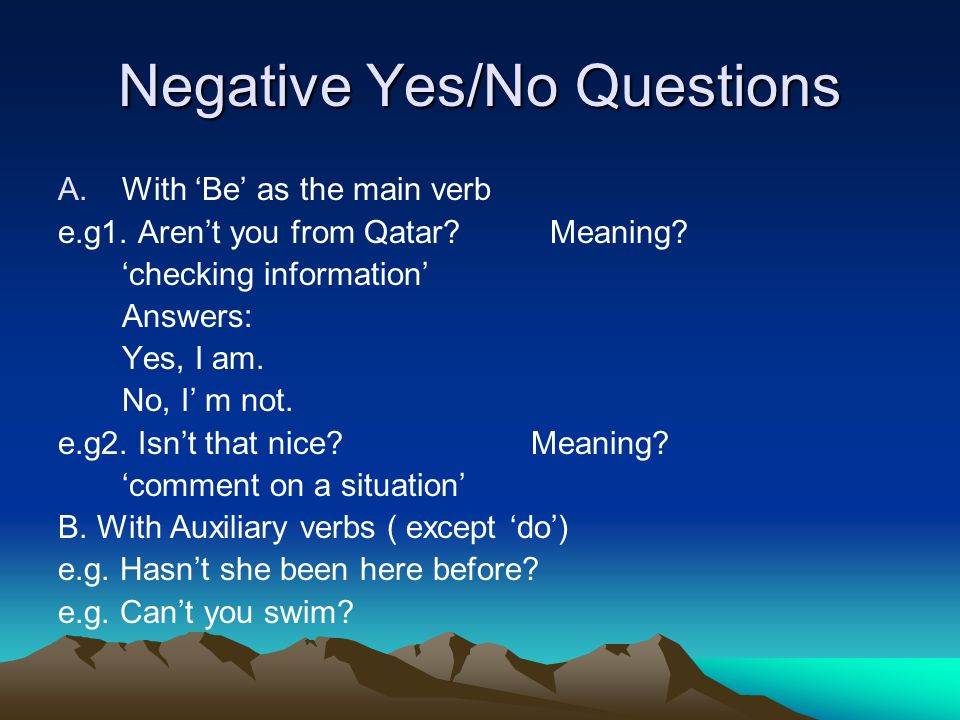 Negative Yes/No Questions C.With 'Do' e.g.1 Don't you like the weather here.