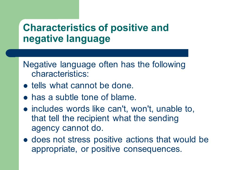 Characteristics of positive and negative language Negative language often has the following characteristics: tells what cannot be done.