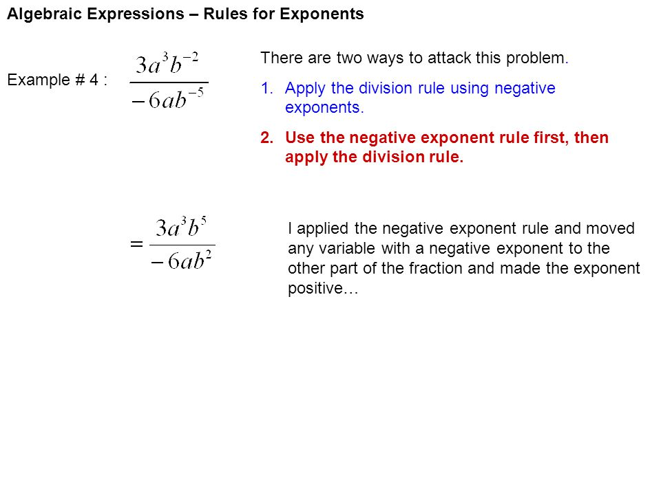 Algebraic Expressions – Rules for Exponents Example # 4 : There are two ways to attack this problem. 1.Apply the division rule using negative exponent