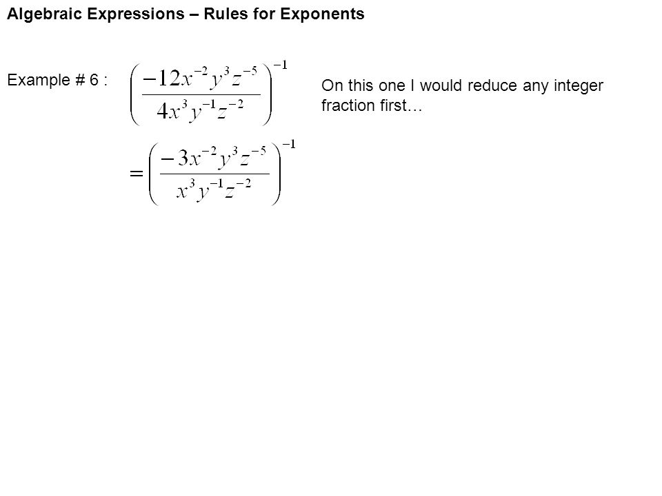 Algebraic Expressions – Rules for Exponents Example # 6 : On this one I would reduce any integer fraction first…