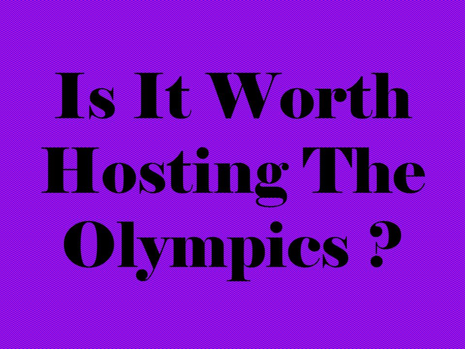 Is It Worth Hosting The Olympics
