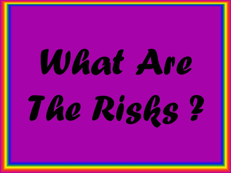 What Are The Risks ?