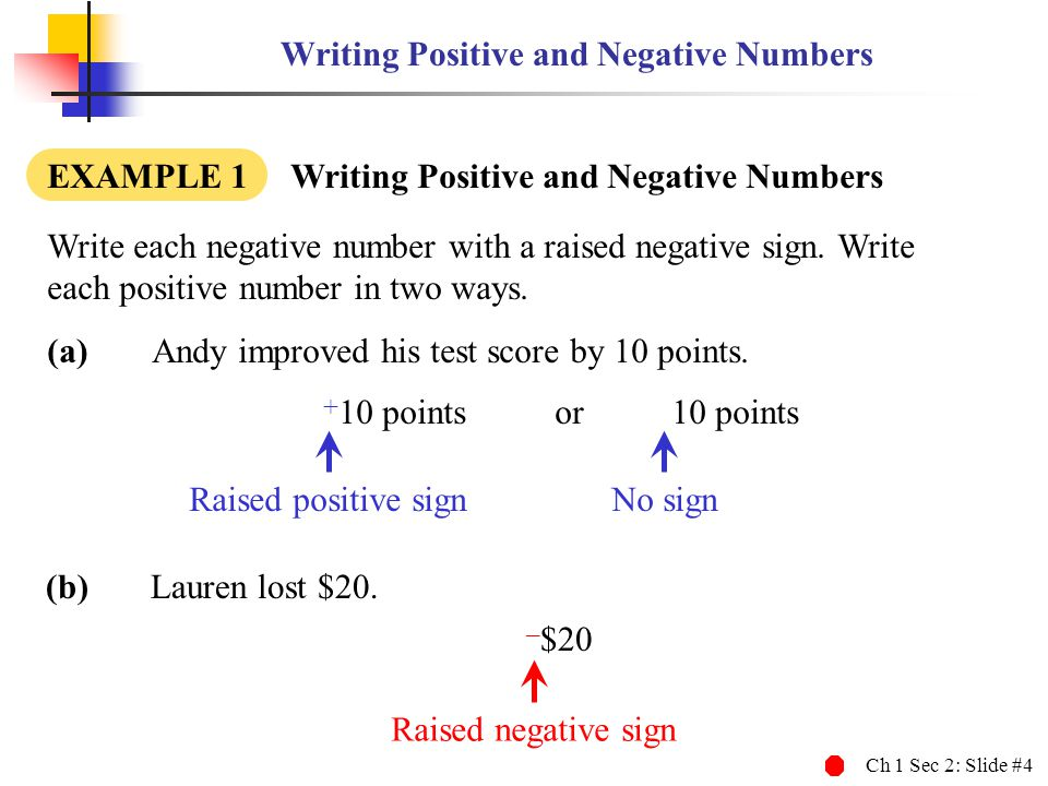 Ch 1 Sec 2: Slide #4 Writing Positive and Negative Numbers EXAMPLE 1 Writing Positive and Negative Numbers (a)Andy improved his test score by 10 point