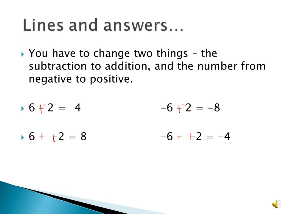  You have to change two things – the subtraction to addition, and the number from negative to positive.