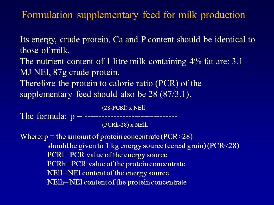 Formulation supplementary feed for milk production Its energy, crude protein, Ca and P content should be identical to those of milk.