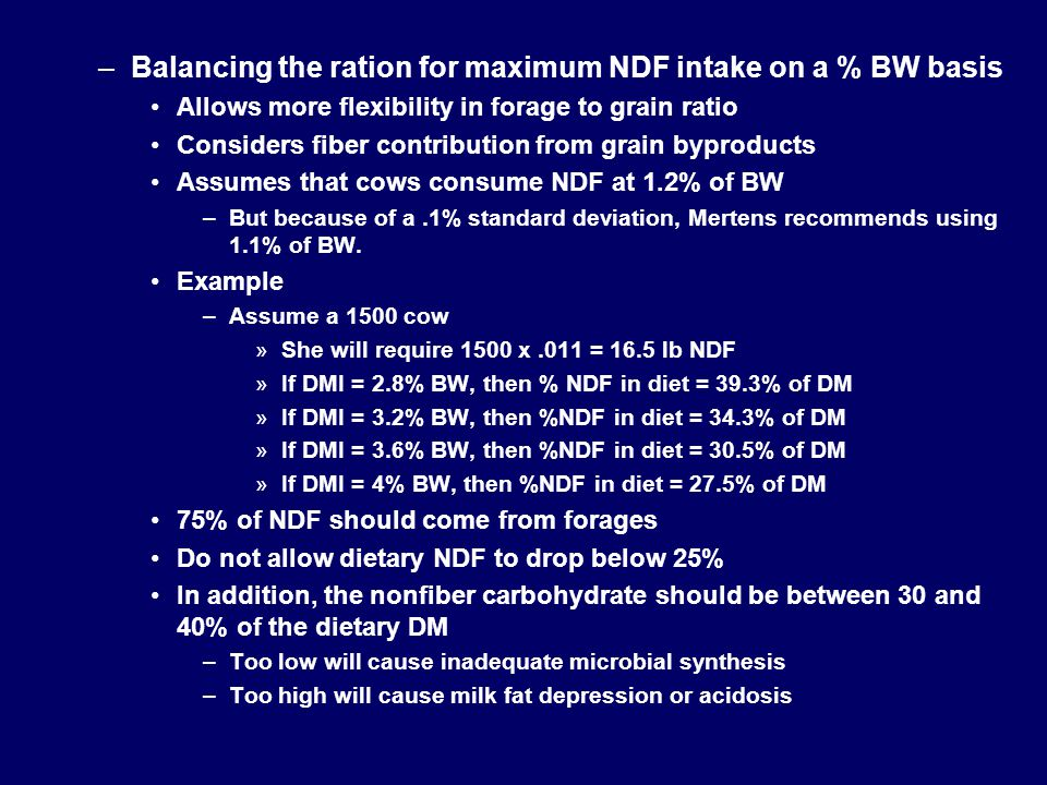 –Balancing the ration for maximum NDF intake on a % BW basis Allows more flexibility in forage to grain ratio Considers fiber contribution from grain