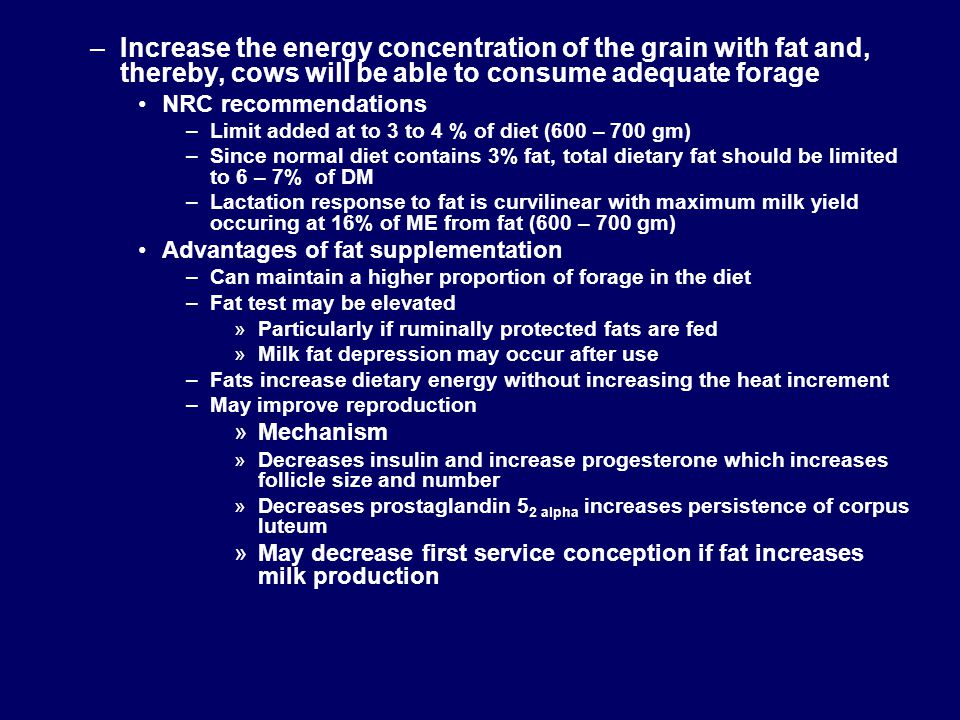 –Increase the energy concentration of the grain with fat and, thereby, cows will be able to consume adequate forage NRC recommendations –Limit added a