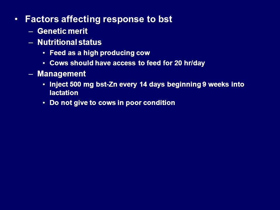 Factors affecting response to bst –Genetic merit –Nutritional status Feed as a high producing cow Cows should have access to feed for 20 hr/day –Manag