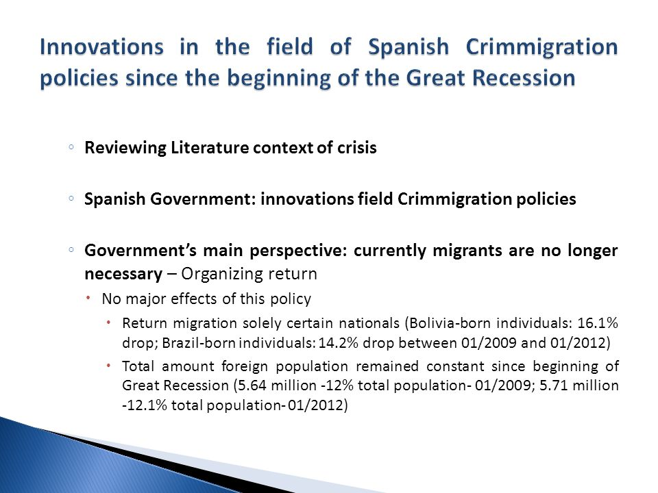 ◦ Reviewing Literature context of crisis ◦ Spanish Government: innovations field Crimmigration policies ◦ Government's main perspective: currently mig