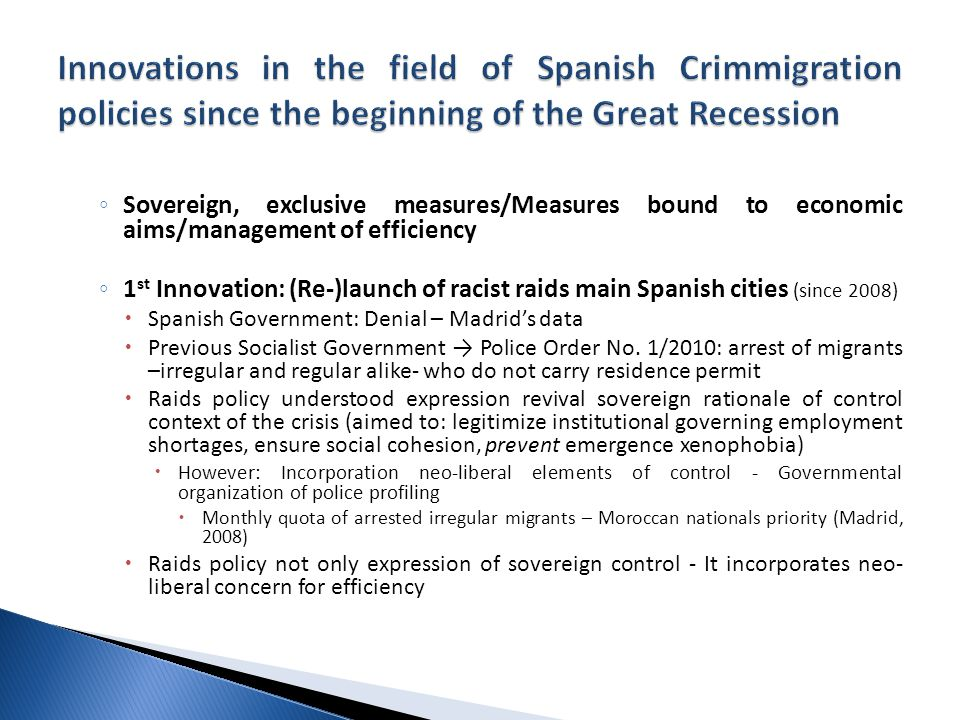 ◦ Sovereign, exclusive measures/Measures bound to economic aims/management of efficiency ◦ 1 st Innovation: (Re-)launch of racist raids main Spanish c