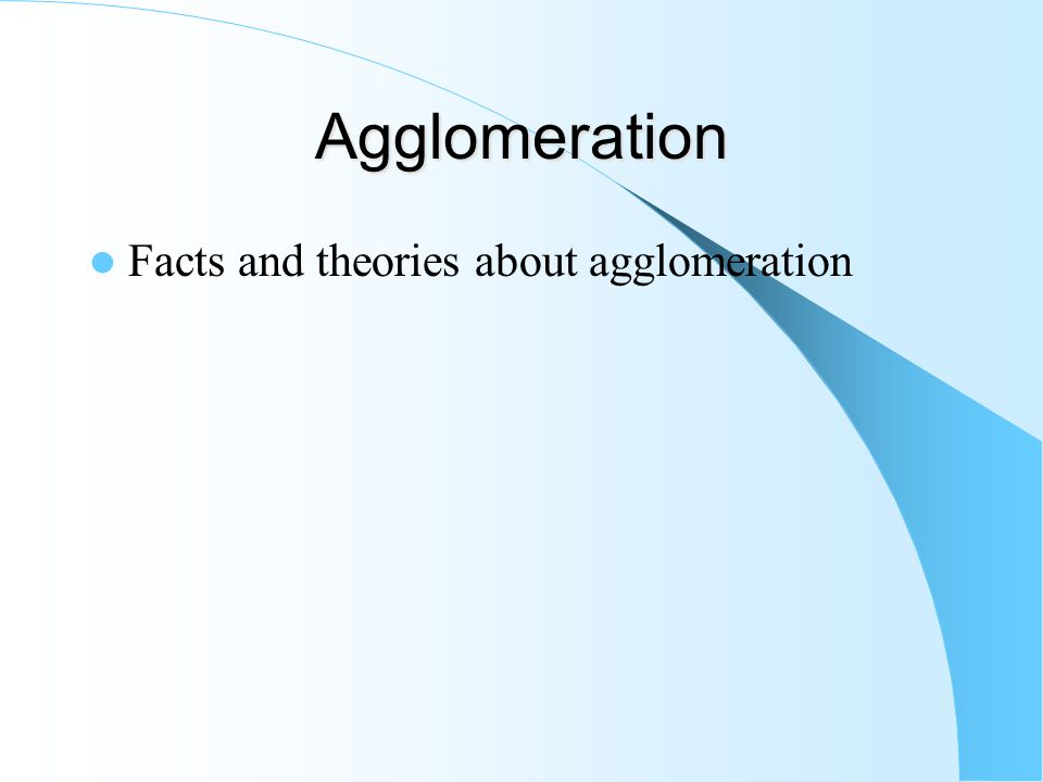 Agglomeration Main conclusions of the model – The choice of location of a firm will depend on the location of other firms – Other things being equal, the firm has the convenience to locate in the bigger market to exploit increasing returns and save transport costs.