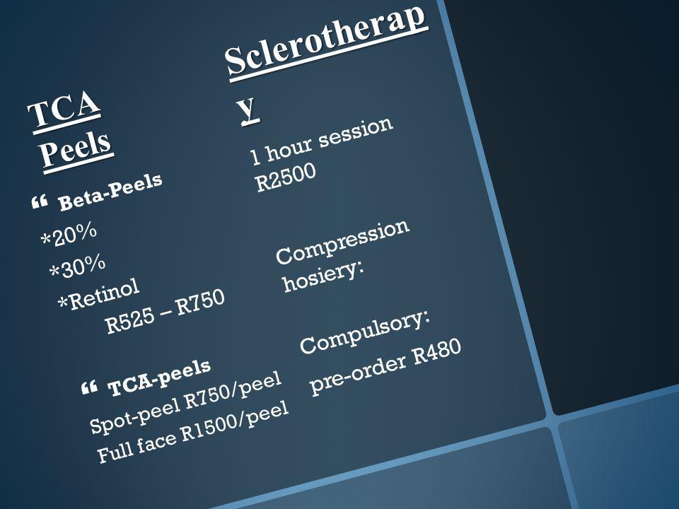 TCA Peels  Beta-Peels *20% *30% *Retinol R525 – R750  TCA-peels Spot-peel R750/peel Full face R1500/peel Sclerotherap y 1 hour session R2500 Compression hosiery: Compulsory: pre-order R480