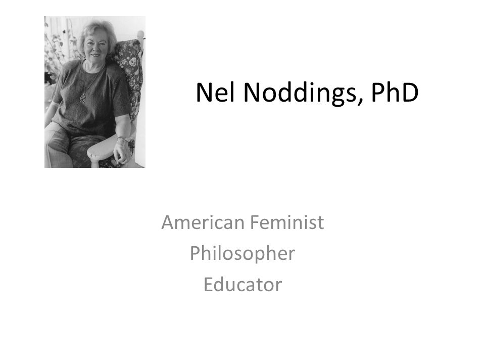 Nel Noddings, PhD American Feminist Philosopher Educator