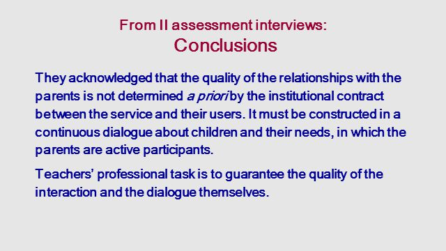 From II assessment interviews: Conclusions They acknowledged that the quality of the relationships with the parents is not determined a priori by the institutional contract between the service and their users.