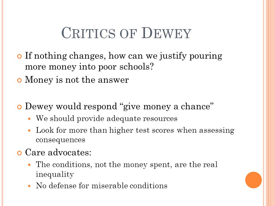 C RITICS OF D EWEY If nothing changes, how can we justify pouring more money into poor schools.