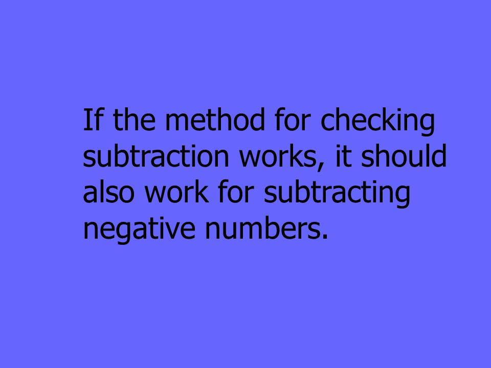 If the method for checking subtraction works, it should also work for subtracting negative numbers.