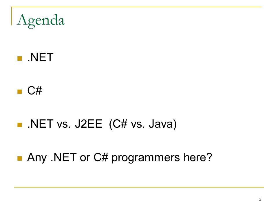 2 Agenda.NET C#.NET vs. J2EE (C# vs. Java) Any.NET or C# programmers here?