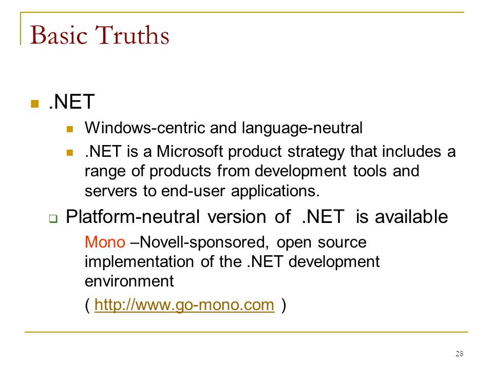 28 Basic Truths.NET Windows-centric and language-neutral.NET is a Microsoft product strategy that includes a range of products from development tools and servers to end-user applications.