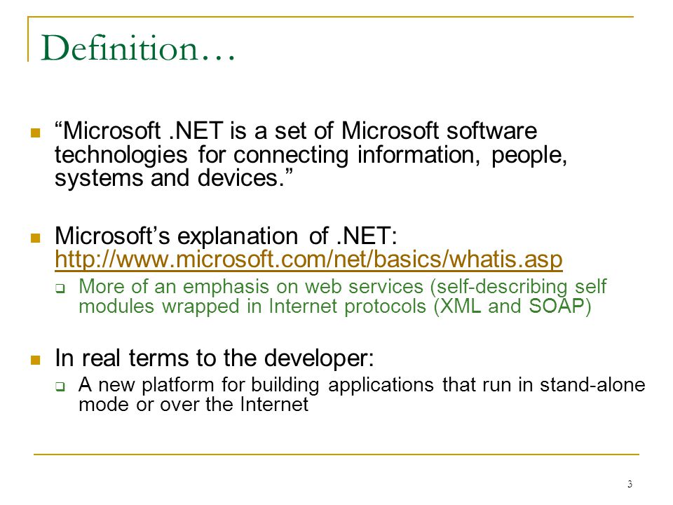 "3 Definition… ""Microsoft.NET is a set of Microsoft software technologies for connecting information, people, systems and devices."" Microsoft's explana"