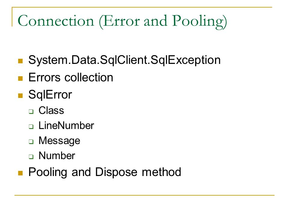 Connection (Error and Pooling) System.Data.SqlClient.SqlException Errors collection SqlError  Class  LineNumber  Message  Number Pooling and Dispose method