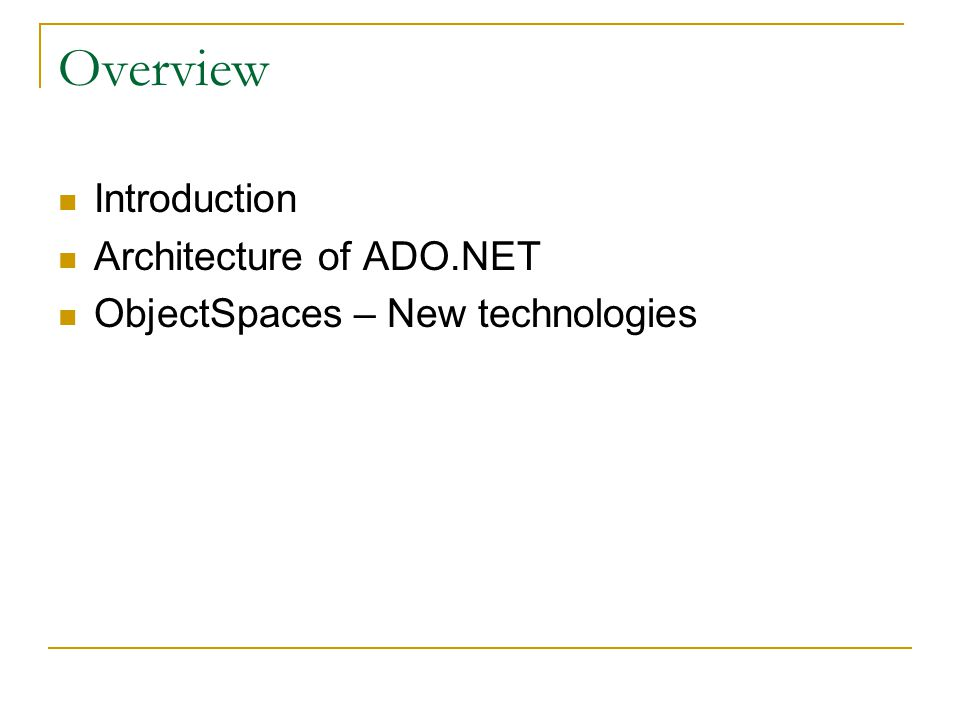 Overview Introduction Architecture of ADO.NET ObjectSpaces – New technologies
