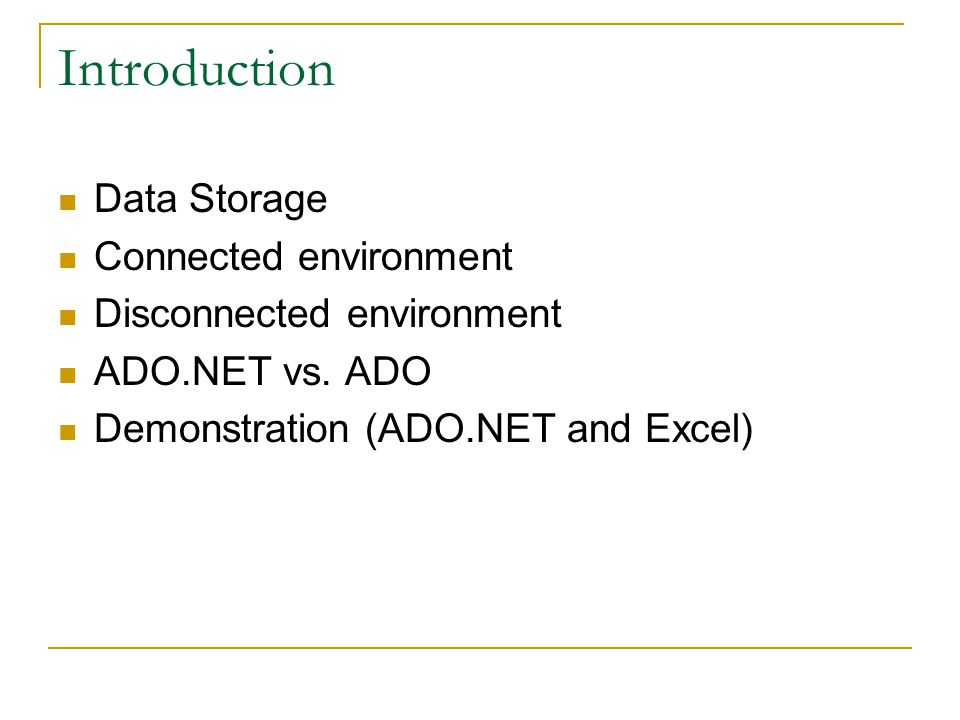Introduction Data Storage Connected environment Disconnected environment ADO.NET vs.