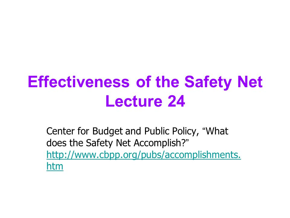 Effectiveness of the Safety Net Lecture 24 Center for Budget and Public Policy, What does the Safety Net Accomplish.