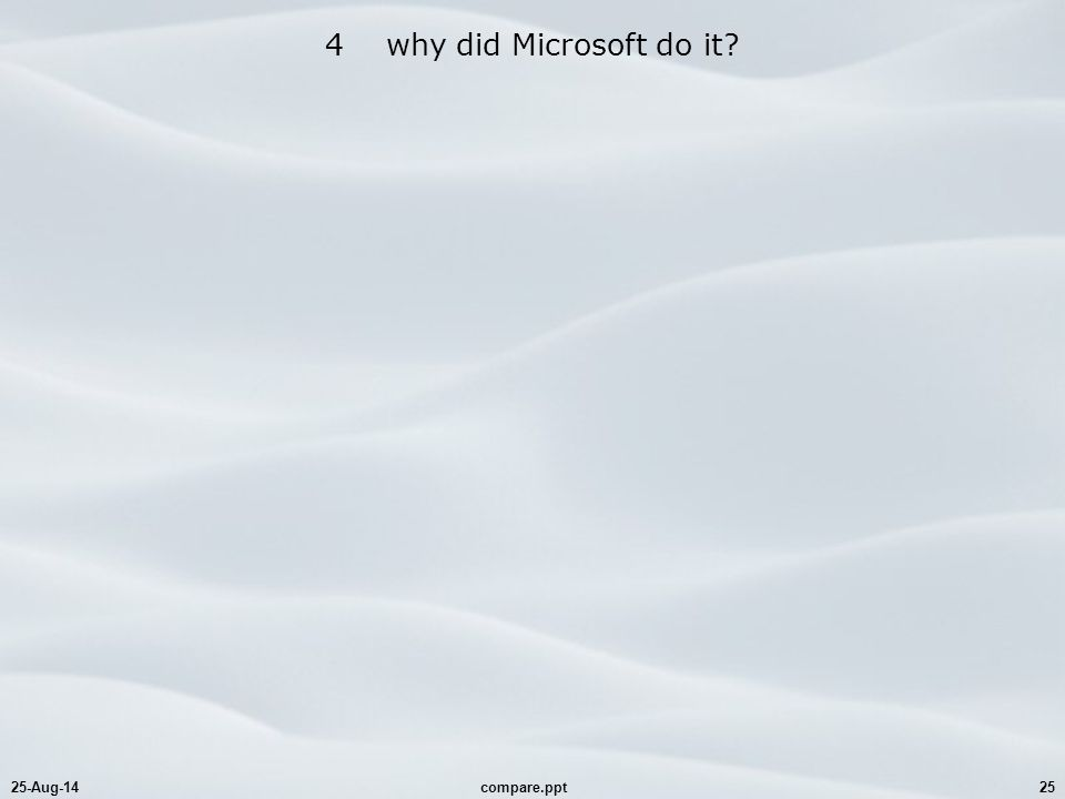 25-Aug-14compare.ppt25 4 why did Microsoft do it?