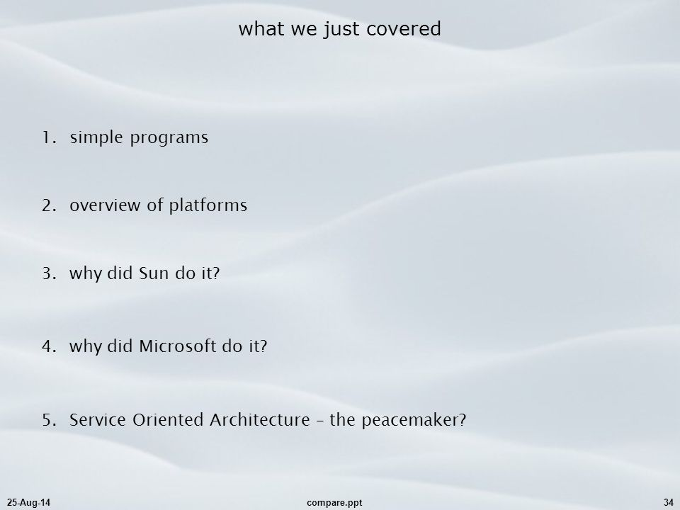 25-Aug-14compare.ppt34 what we just covered 1.simple programs 2.overview of platforms 3.why did Sun do it.