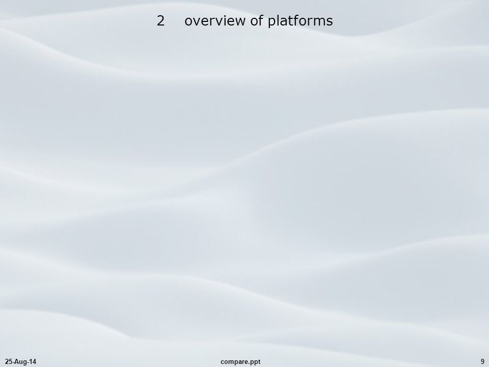 25-Aug-14compare.ppt9 2 overview of platforms