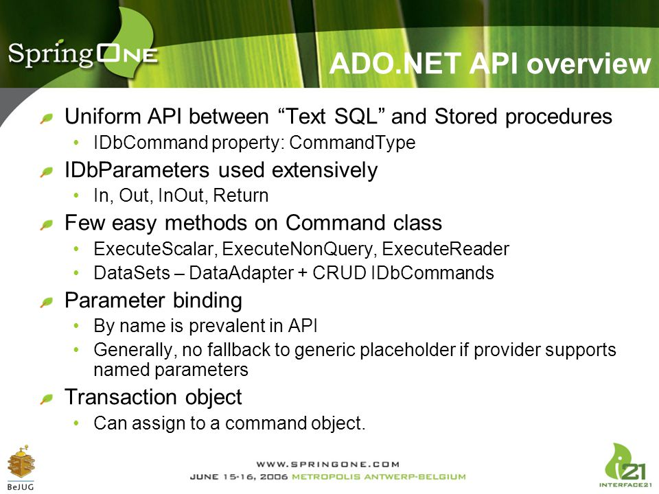 """ADO.NET API overview Uniform API between """"Text SQL"""" and Stored procedures IDbCommand property: CommandType IDbParameters used extensively In, Out, InO"""