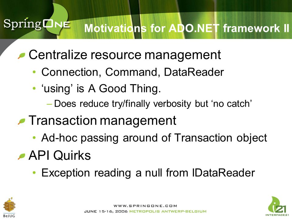 Motivations for ADO.NET framework II Centralize resource management Connection, Command, DataReader 'using' is A Good Thing. –Does reduce try/finally