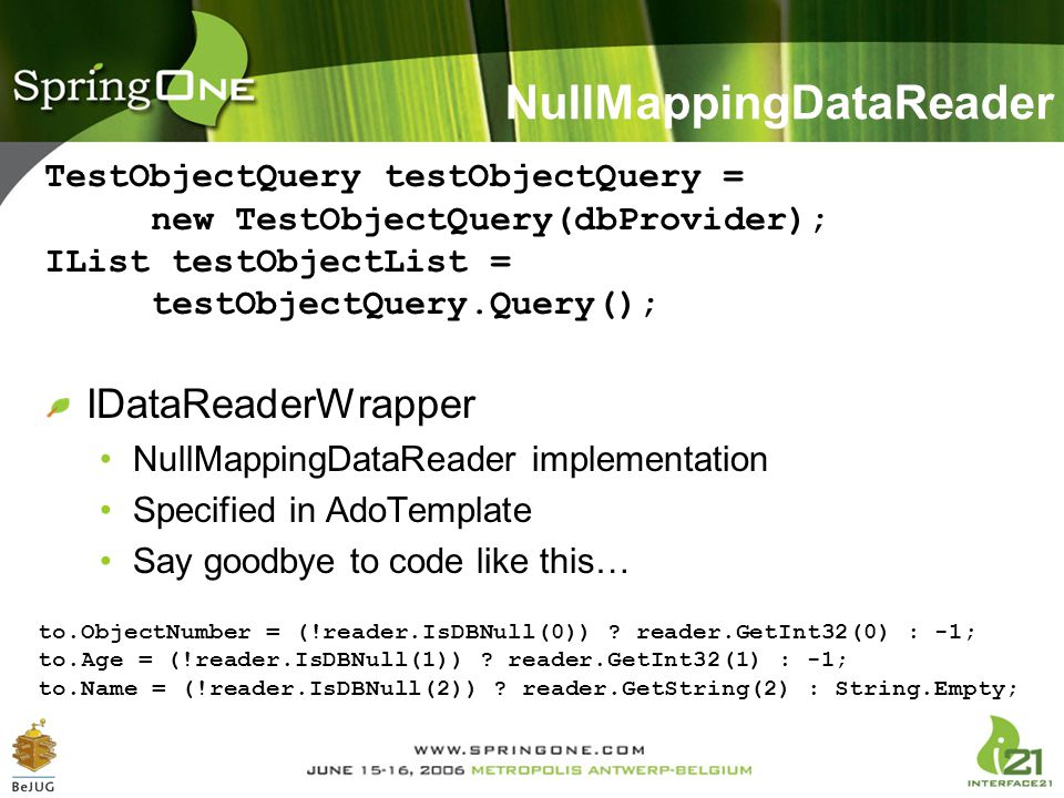 IDataReaderWrapper NullMappingDataReader implementation Specified in AdoTemplate Say goodbye to code like this… to.ObjectNumber = (!reader.IsDBNull(0)