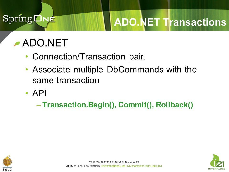 ADO.NET Transactions ADO.NET Connection/Transaction pair. Associate multiple DbCommands with the same transaction API –Transaction.Begin(), Commit(),