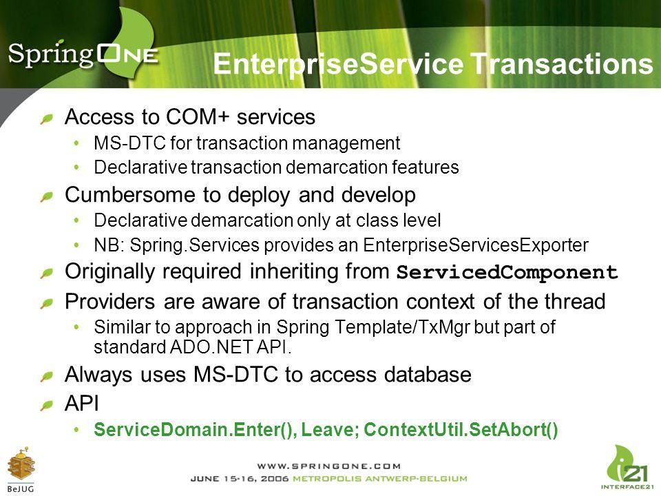EnterpriseService Transactions Access to COM+ services MS-DTC for transaction management Declarative transaction demarcation features Cumbersome to de