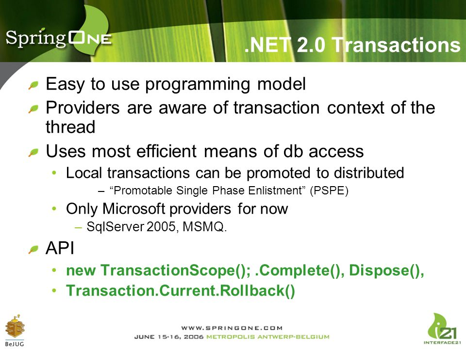 .NET 2.0 Transactions Easy to use programming model Providers are aware of transaction context of the thread Uses most efficient means of db access Lo