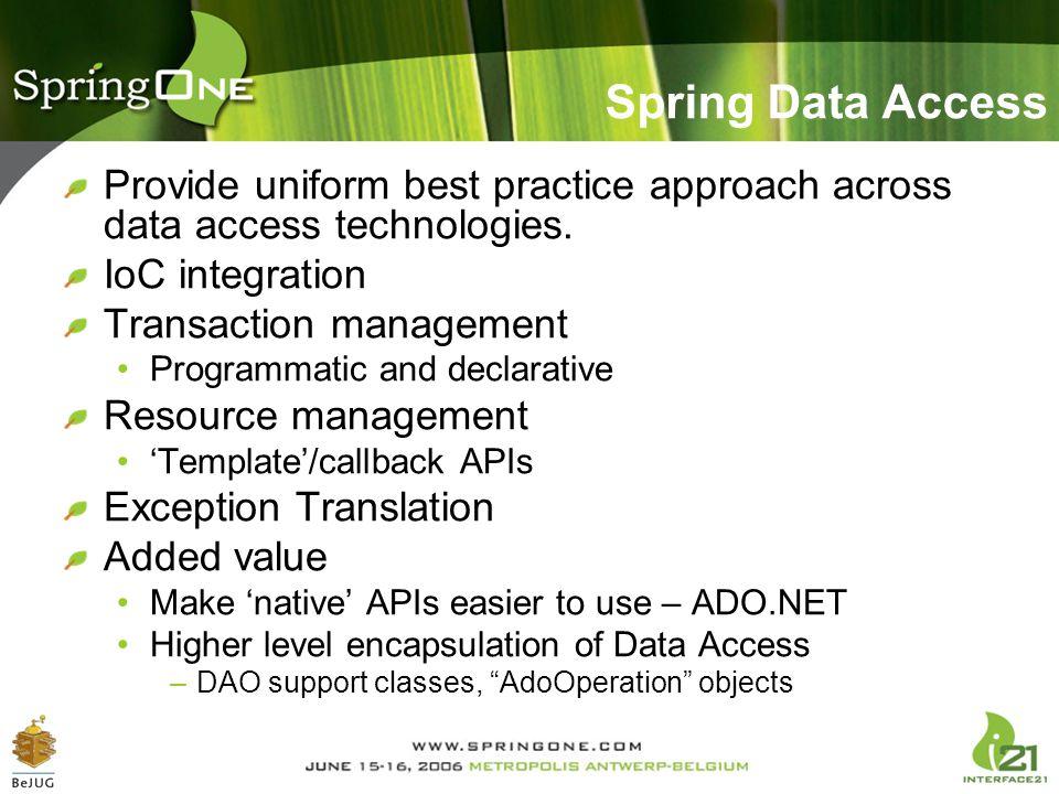 Spring Data Access Provide uniform best practice approach across data access technologies. IoC integration Transaction management Programmatic and dec