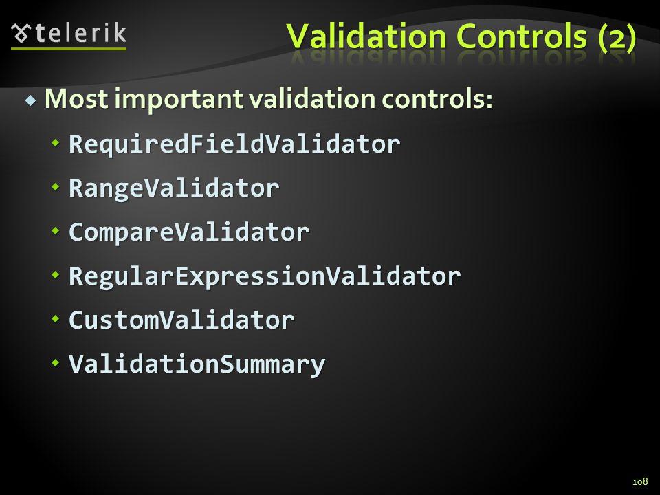  Most important validation controls:  RequiredFieldValidator  RangeValidator  CompareValidator  RegularExpressionValidator  CustomValidator  ValidationSummary 108