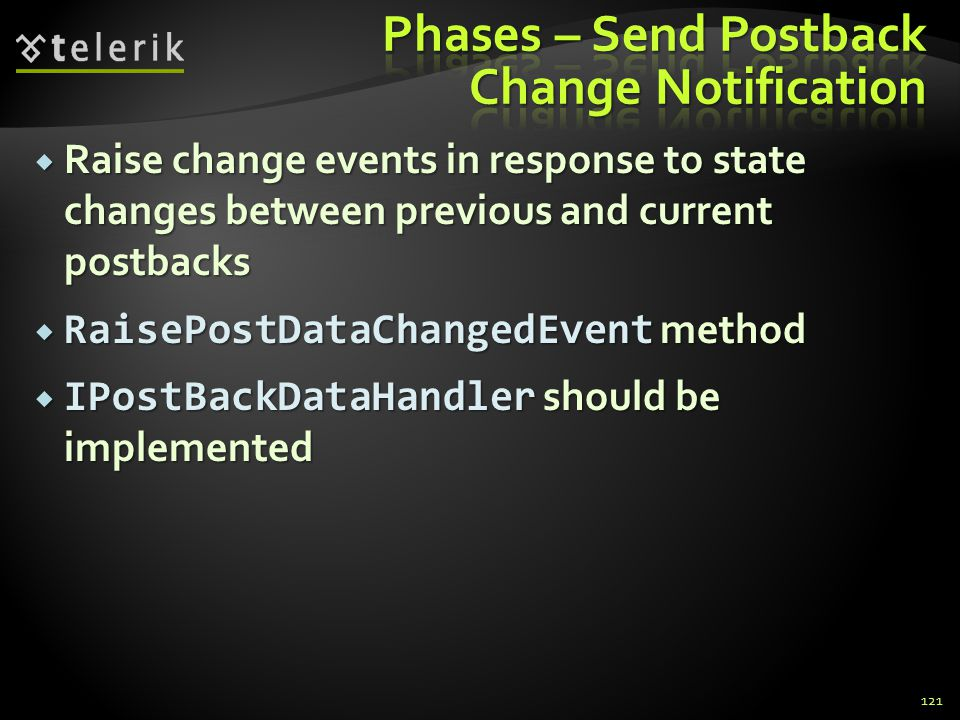  Raise change events in response to state changes between previous and current postbacks  RaisePostDataChangedEvent method  IPostBackDataHandler should be implemented 121