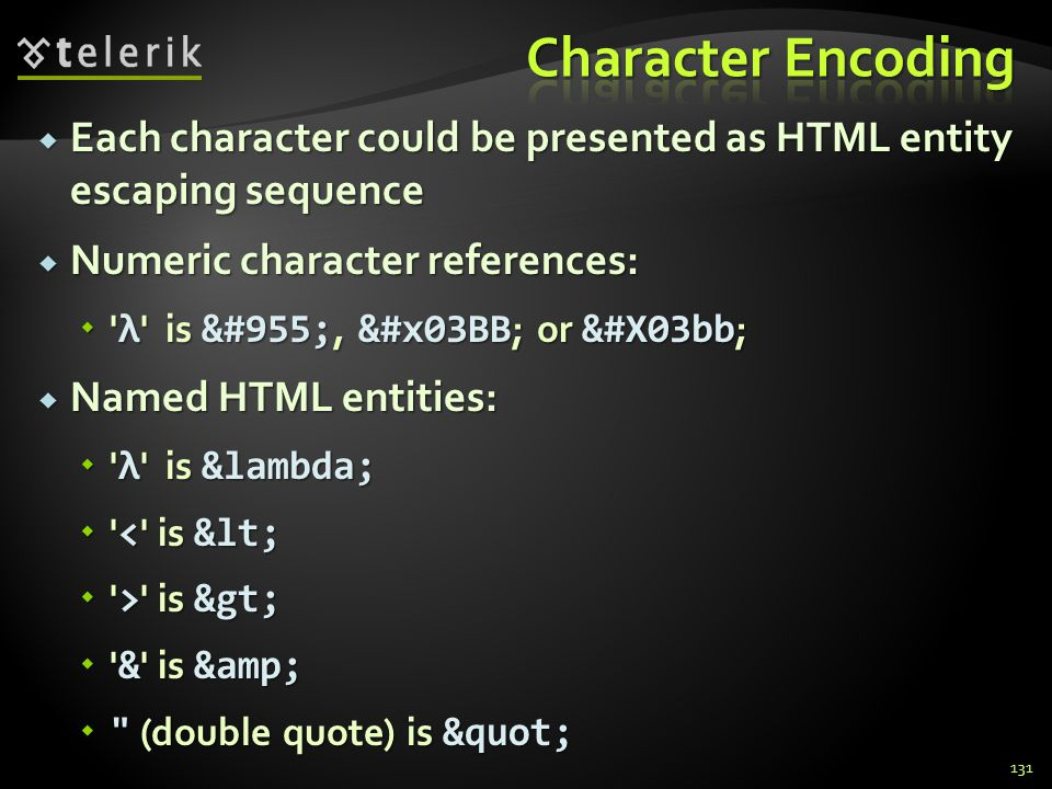  Each character could be presented as HTML entity escaping sequence  Numeric character references:  λ is λ, &#x03BB ; or &#X03bb ;  Named HTML entities:  λ is λ  < is <  > is >  & is &  (double quote) is 131