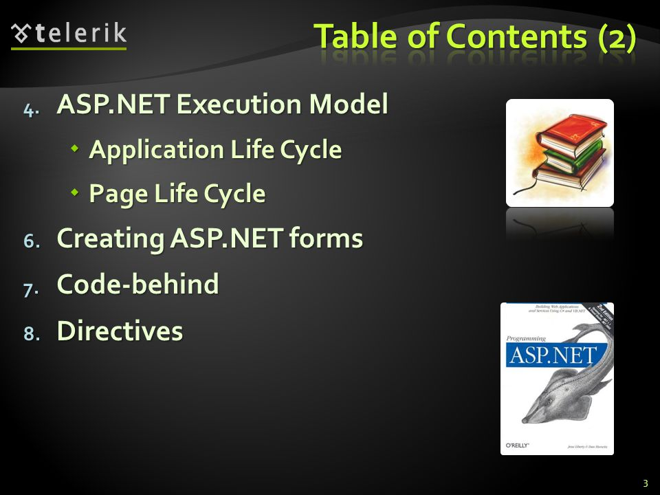 4. ASP.NET Execution Model  Application Life Cycle  Page Life Cycle 6. Creating ASP.NET forms 7. Code-behind 8. Directives 3