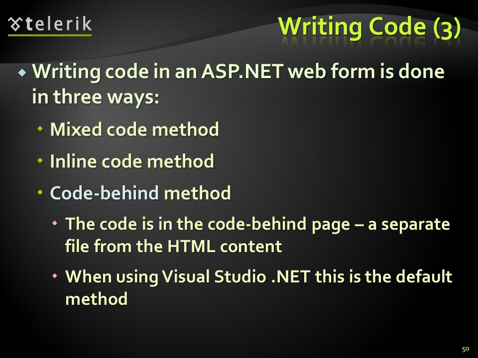  Writing code in an ASP.NET web form is done in three ways:  Mixed code method  Inline code method  Code-behind method  The code is in the code-b
