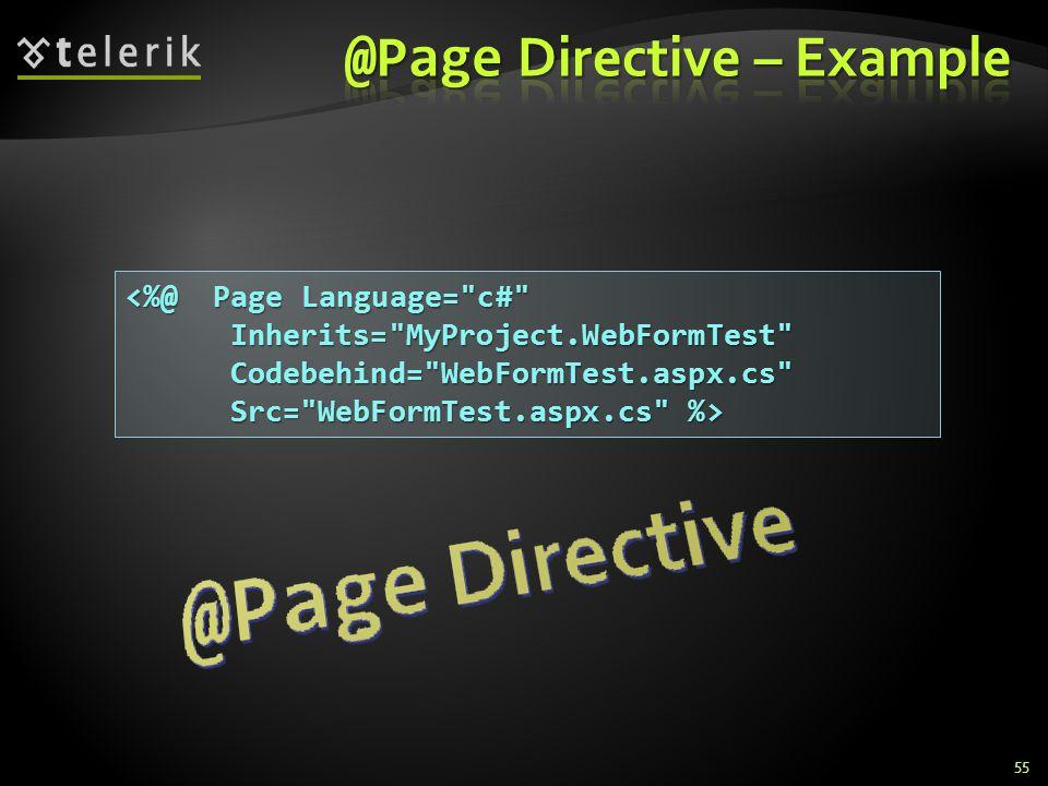 55 <%@ Page Language= c# Inherits= MyProject.WebFormTest Codebehind= WebFormTest.aspx.cs Src= WebFormTest.aspx.cs %>