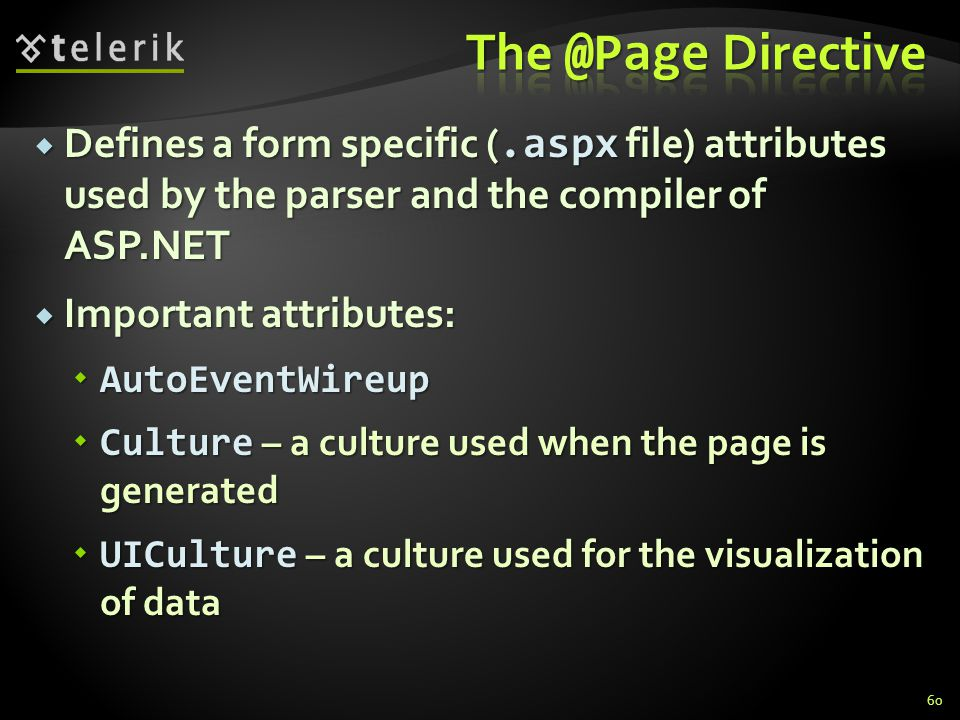  Defines a form specific (.aspx file) attributes used by the parser and the compiler of ASP.NET  Important attributes:  AutoEventWireup  Culture –