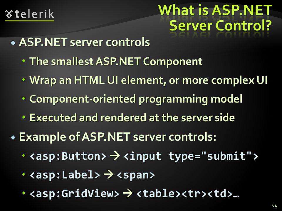  ASP.NET server controls  The smallest ASP.NET Component  Wrap an HTML UI element, or more complex UI  Component-oriented programming model  Exec