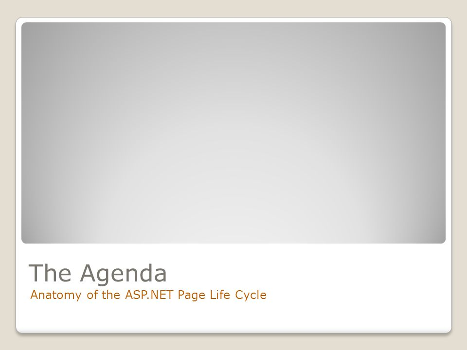 The Agenda Anatomy of the ASP.NET Page Life Cycle