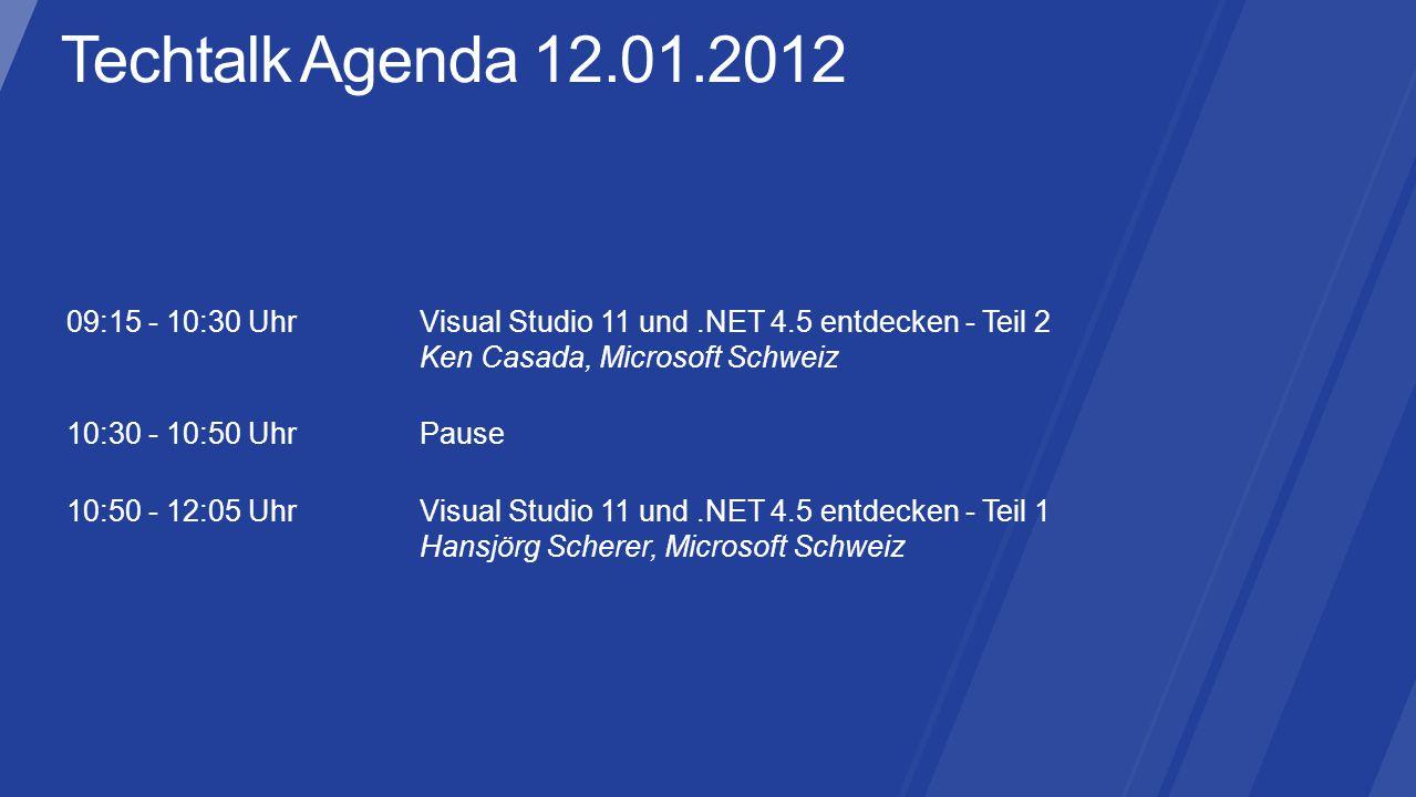 09:15 - 10:30 UhrVisual Studio 11 und.NET 4.5 entdecken - Teil 2 Ken Casada, Microsoft Schweiz 10:30 - 10:50 UhrPause 10:50 - 12:05 UhrVisual Studio 11 und.NET 4.5 entdecken - Teil 1 Hansjörg Scherer, Microsoft Schweiz