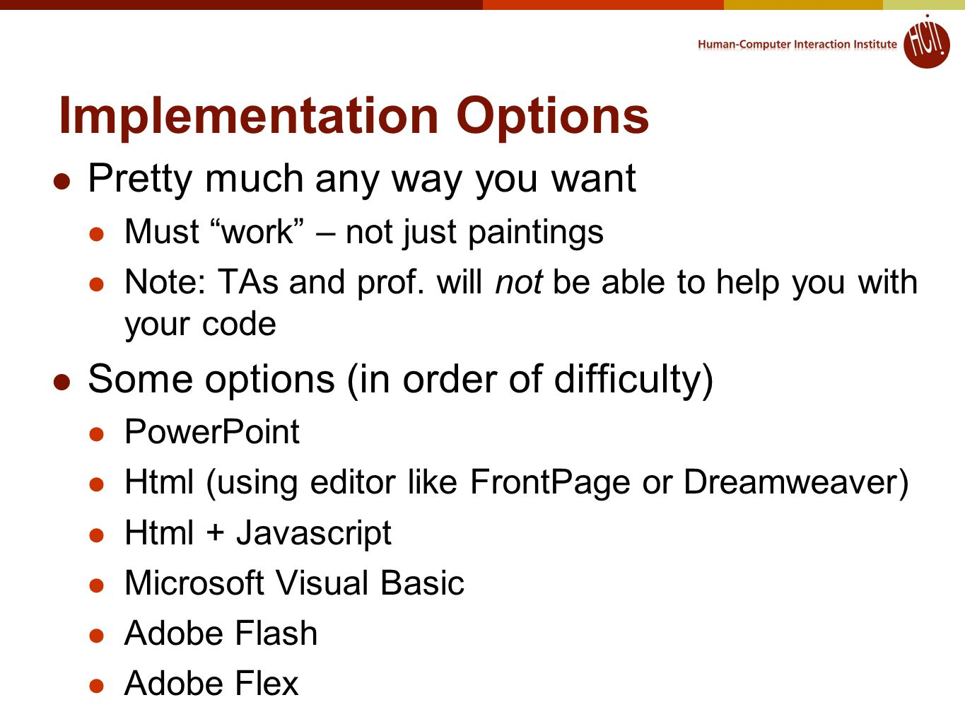 Implementation Options Pretty much any way you want Must work – not just paintings Note: TAs and prof.