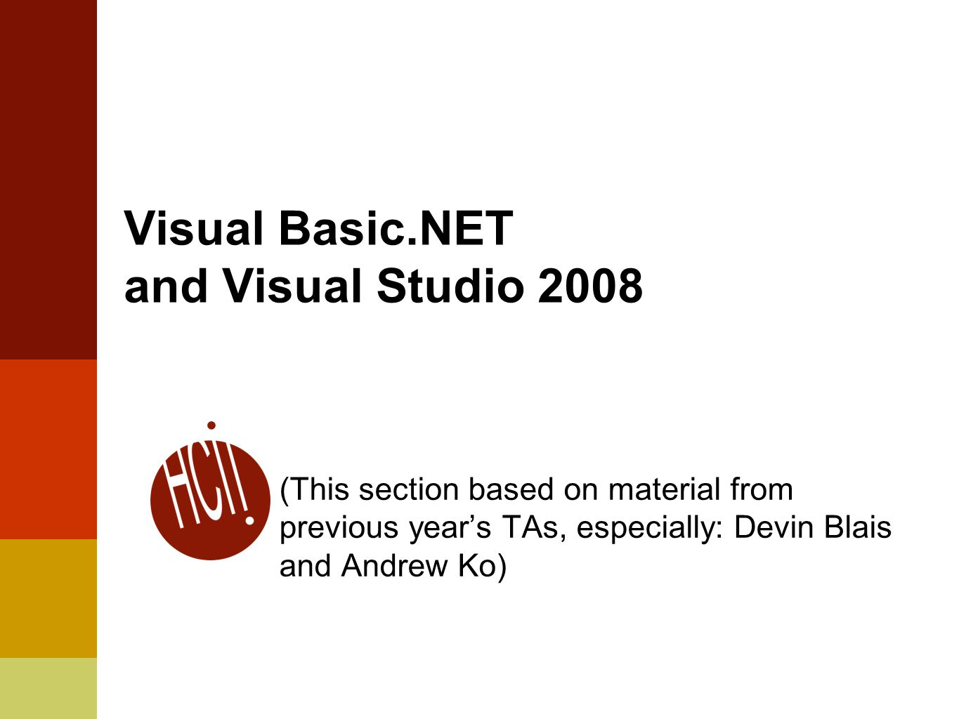 Visual Basic.NET and Visual Studio 2008 (This section based on material from previous year's TAs, especially: Devin Blais and Andrew Ko)