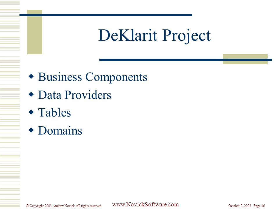 October 2, 2003 Page 46© Copyright 2003 Andrew Novick All rights reserved www.NovickSoftware.com DeKlarit Project  Business Components  Data Providers  Tables  Domains